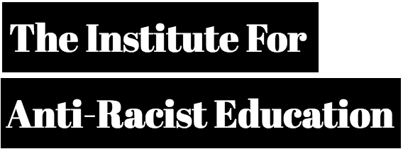 The Institute for Anti-Racist Education