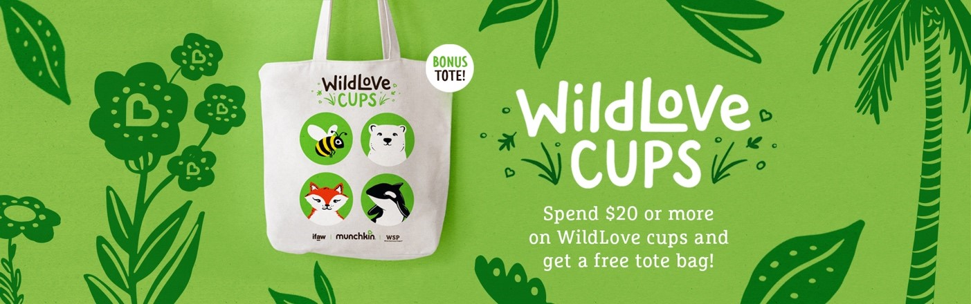 Spend $20 or more on WildLove cups and get a free tote bag!